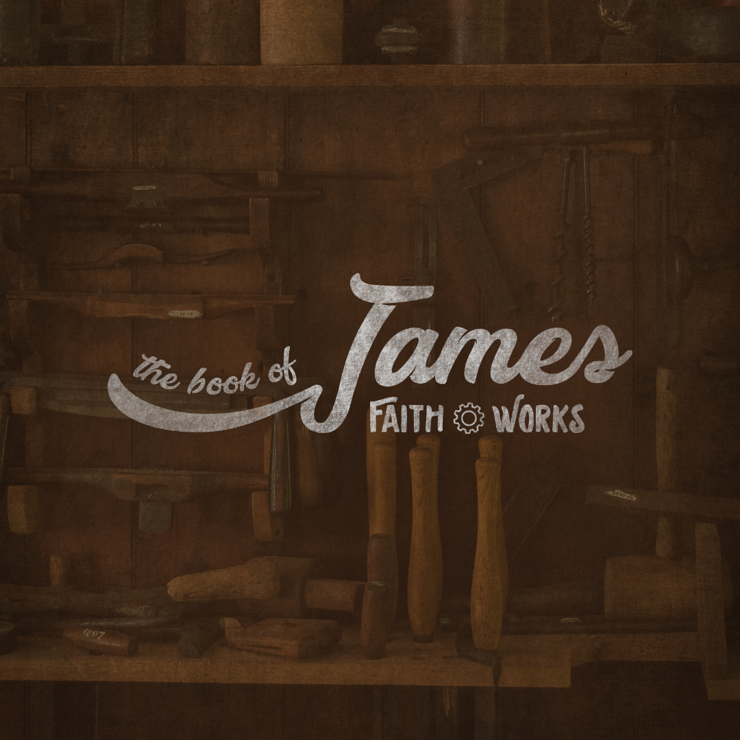 James: Faith Works Tested and Tried